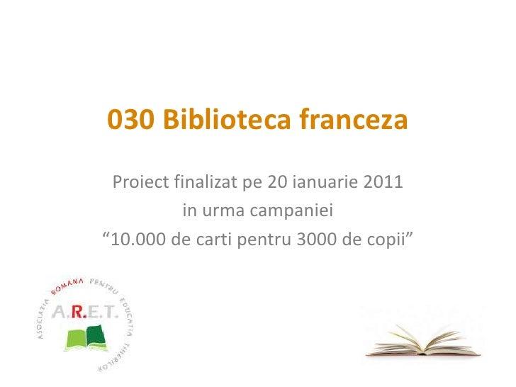 """030 Biblioteca franceza<br />Proiect finalizat pe 20ianuarie 2011<br />in urma campaniei<br />""""10.000 de carti pentru 3000..."""