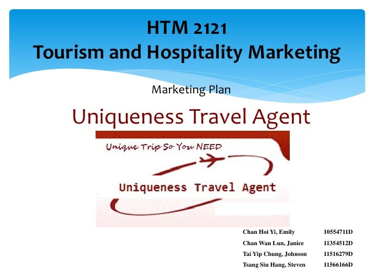 HTM 2121Tourism and Hospitality Marketing            Marketing Plan    Uniqueness Travel Agent                            ...