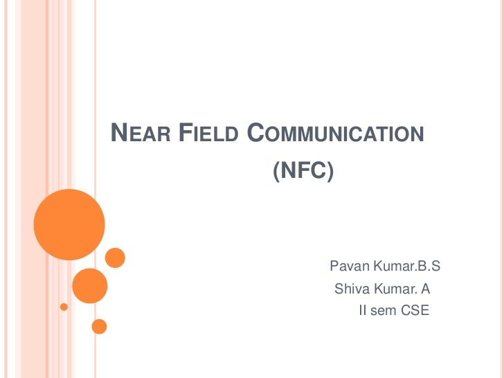 Near Field Communication<br />(NFC)<br />  Pavan Kumar.B.S<br />                                         Shiva Kumar. A<br...