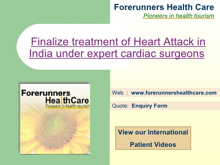 Forerunners Hea l th Care Pioneers in health tourism Web  :  www.forerunnershealthcare.com Finalize treatment of Heart Att...