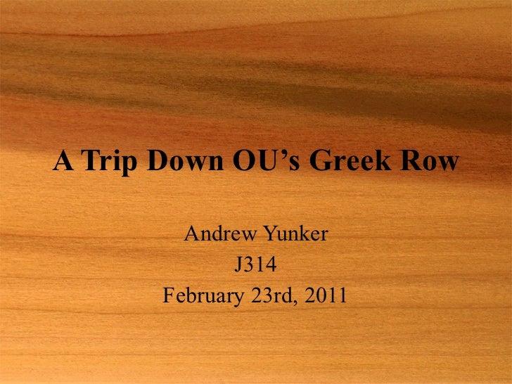 A Trip Down OU's Greek Row Andrew Yunker J314 February 23rd, 2011