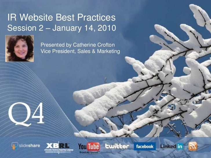 IR Website Best PracticesSession 2 – January 14, 2010        Presented by Catherine Crofton        Vice President, Sales &...