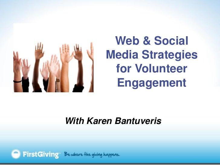 Web & Social        Media Strategies         for Volunteer         EngagementWith Karen Bantuveris