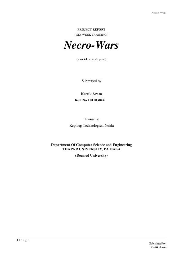 Necro-Wars 1 | P a g e Submitted by: Kartik Arora PROJECT REPORT ( SIX WEEK TRAINING ) Necro-Wars (a social network game) ...