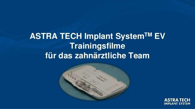 ASTRA TECH Implant SystemTM EV Trainingsfilme für das zahnärztliche Team
