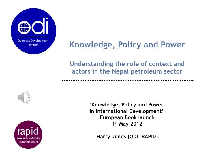 Knowledge, Policy and PowerUnderstanding the role of context and actors in the Nepal petroleum sector      'Knowledge, Pol...