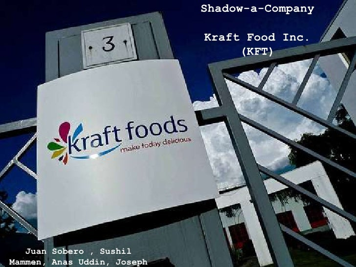 Shadow-a-Company                             Kraft Food Inc.                                  (KFT)   Juan Sobero , Sushil...