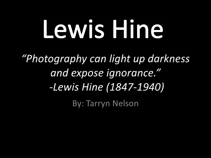 """Lewis Hine<br />""""Photography can light up darkness and expose ignorance."""" -Lewis Hine (1847-1940)<br />By: Tarryn Nelson<b..."""