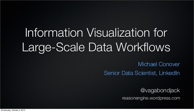 Information Visualization for Large-Scale Data Workflows Michael Conover Senior Data Scientist, LinkedIn @vagabondjack reas...