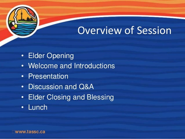 Overview of Session   •   Elder Opening   •   Welcome and Introductions   •   Presentation   •   Discussion and Q&A   •   ...