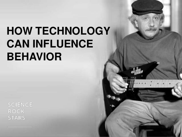 HOW TECHNOLOGY CAN INFLUENCE BEHAVIOR  1