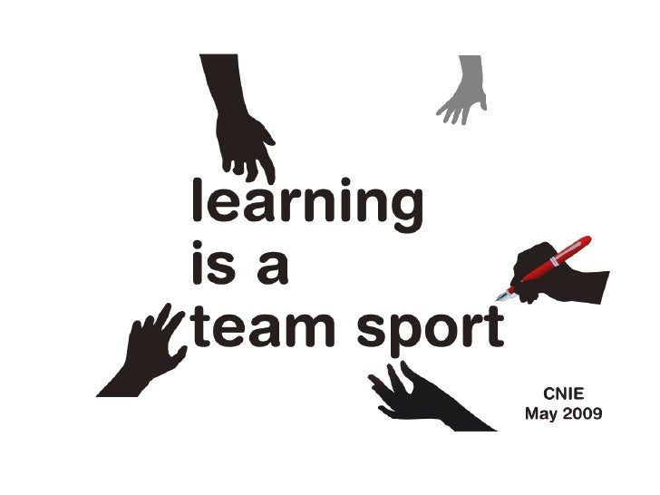 Learning Is A Team Sport - CNIE 2009