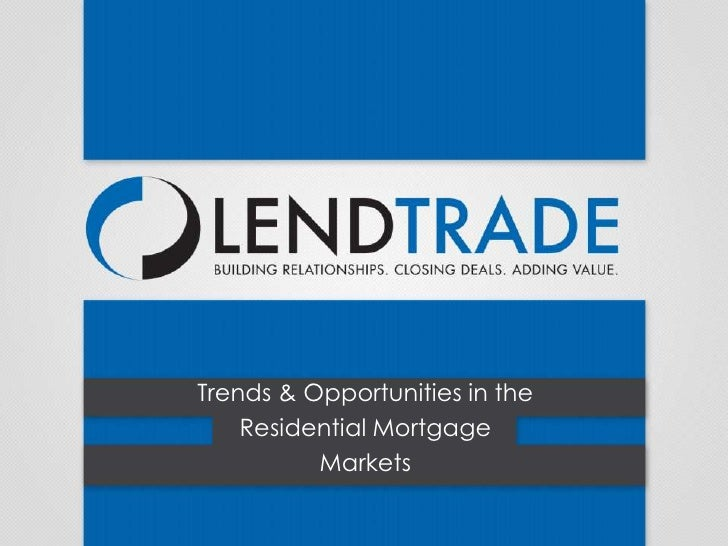 Trends & Opportunities in the Residential Mortgage Markets
