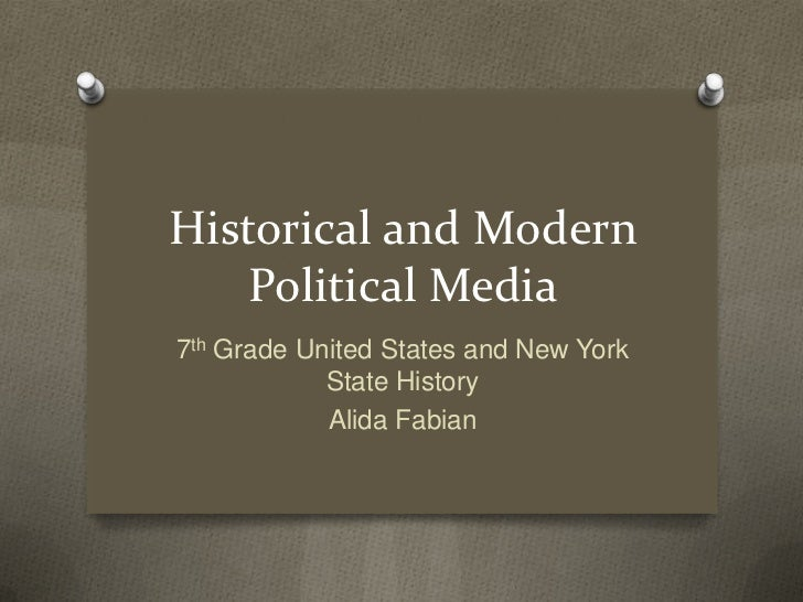 Historical and Modern    Political Media7th Grade United States and New York            State History            Alida Fab...
