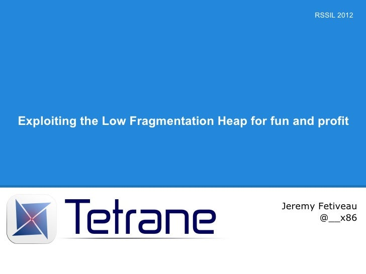 RSSIL 2012Exploiting the Low Fragmentation Heap for fun and profit                                            Jeremy Fetiv...