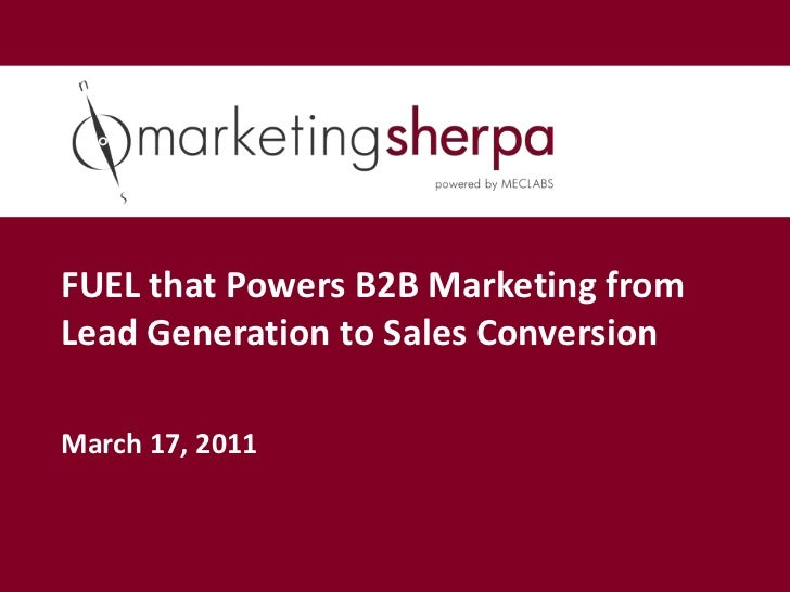 FUEL that Powers B2B Marketing fromLead Generation to Sales ConversionMarch 17, 2011