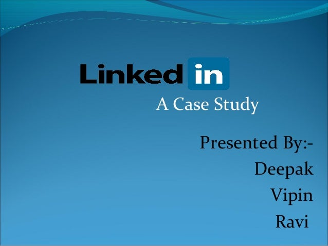 A Case Study Presented By:- Deepak Vipin Ravi