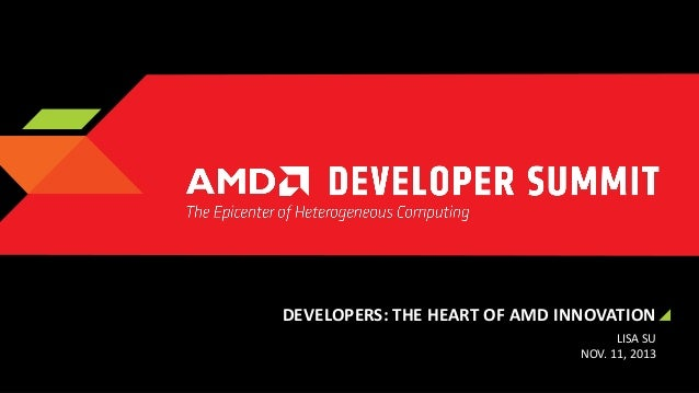 DEVELOPERS: THE HEART OF AMD INNOVATION LISA SU NOV. 11, 2013