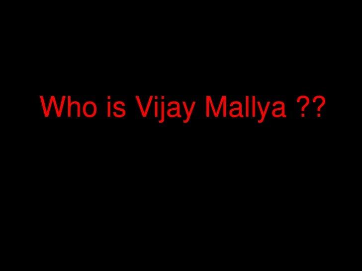 Who is Vijay Mallya ??