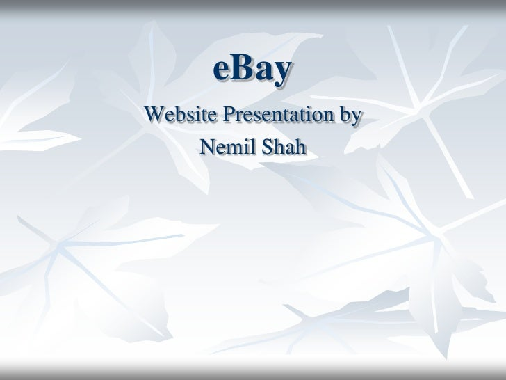 eBay<br />Website Presentation by<br />Nemil Shah<br />