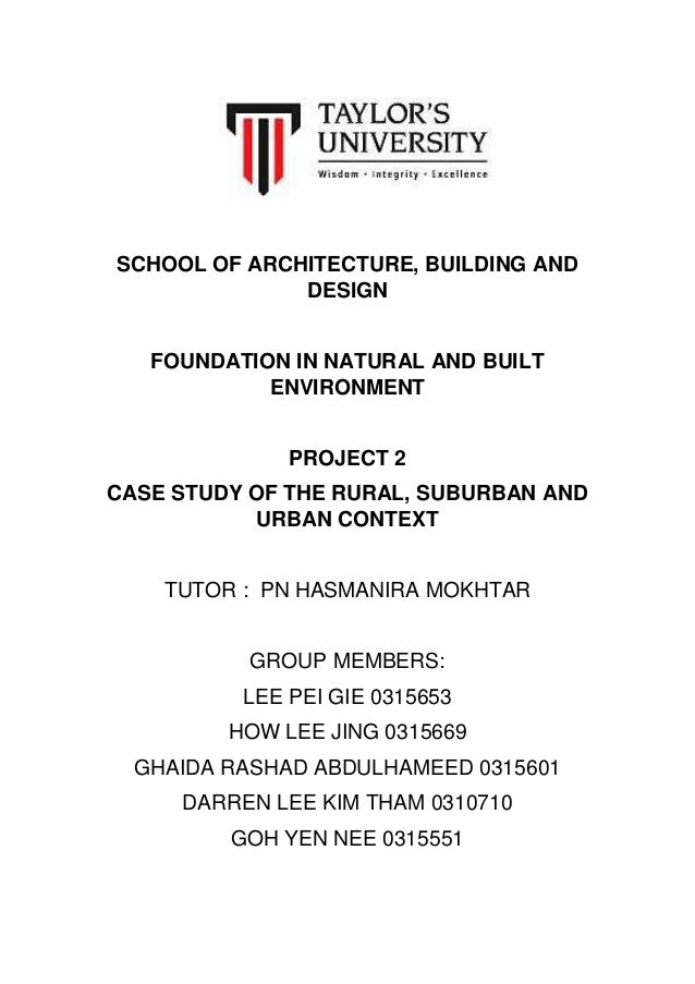 SCHOOL OF ARCHITECTURE, BUILDING AND DESIGN FOUNDATION IN NATURAL AND BUILT ENVIRONMENT PROJECT 2 CASE STUDY OF THE RURAL,...