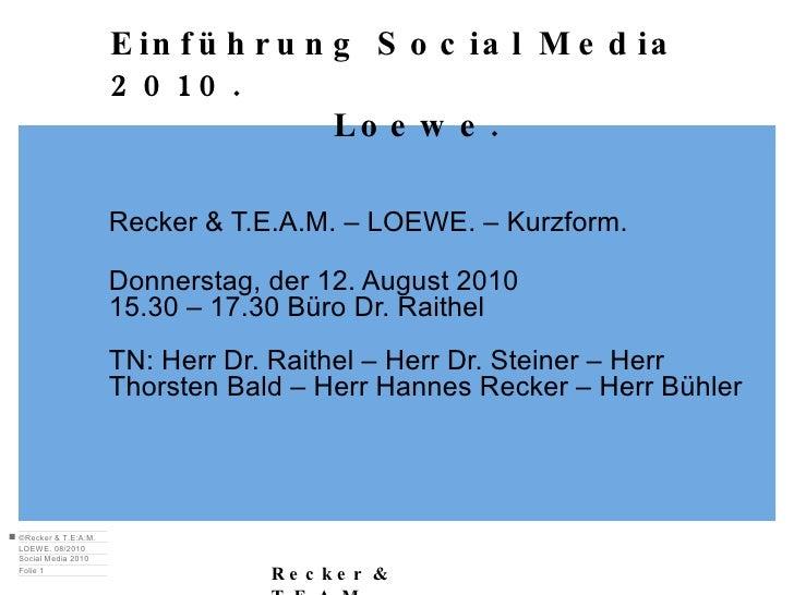 Recker & T.E.A.M. – LOEWE. – Kurzform. Donnerstag, der 12. August 2010 15.30 – 17.30 Büro Dr. Raithel TN: Herr Dr. Raithel...
