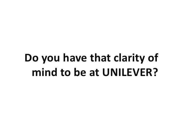 Do you have that clarity of  mind to be at UNILEVER?