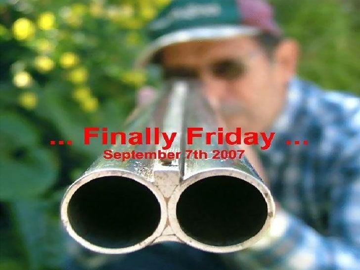 ... Finally Friday ... 9-7-2007