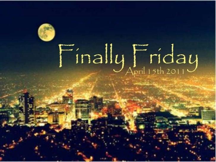 Finally Friday  4 15-2011