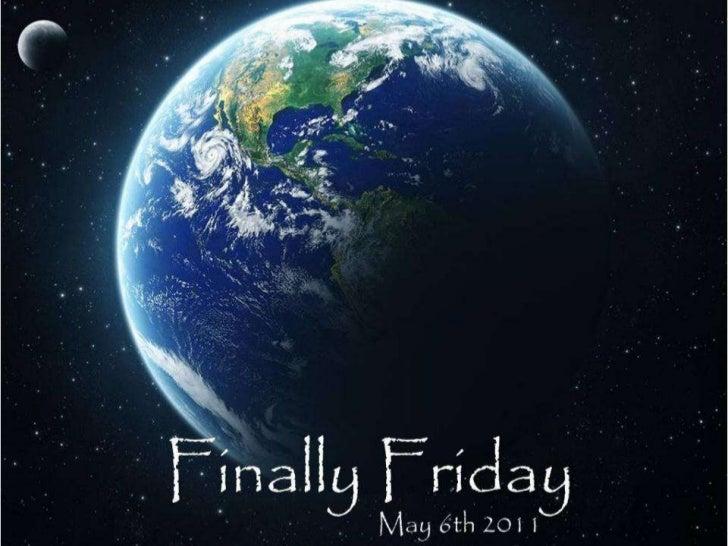 Finally friday  5 6-2011