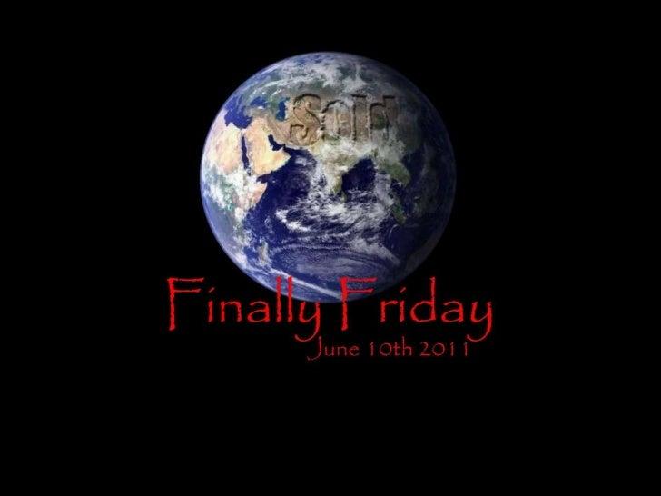 Finally friday  6 10-2011