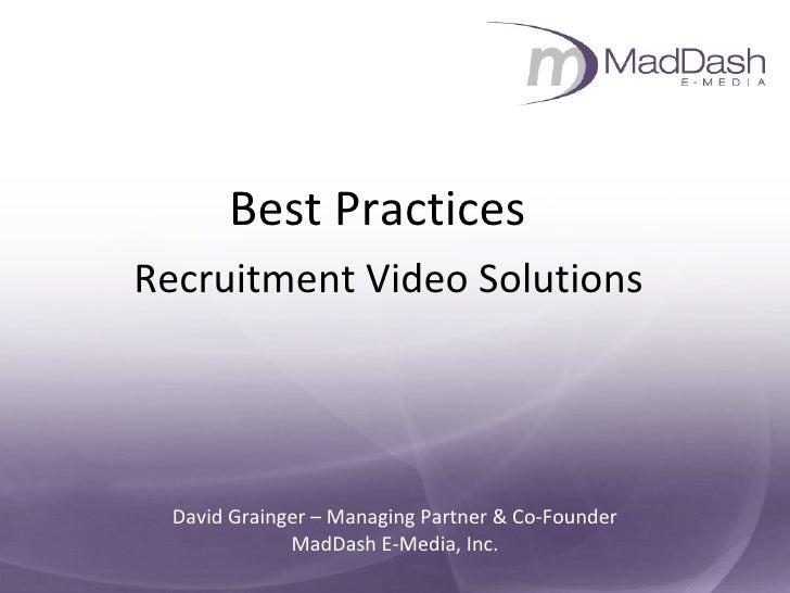 David Grainger – Managing Partner & Co-Founder MadDash E-Media, Inc. <ul><li>Best Practices  </li></ul><ul><li>Recruitment...