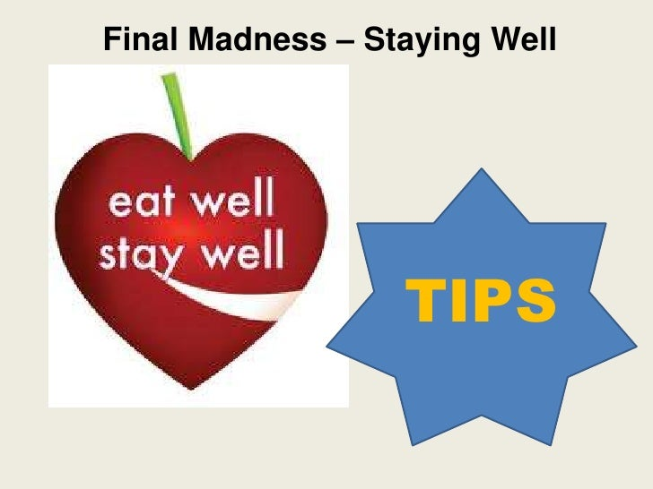 Final Madness – Staying Well                  TIPS