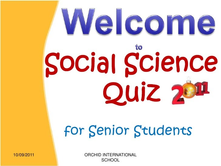 Social Science                 Quiz              for Senior Students10/09/2011       ORCHID INTERNATIONAL                 ...