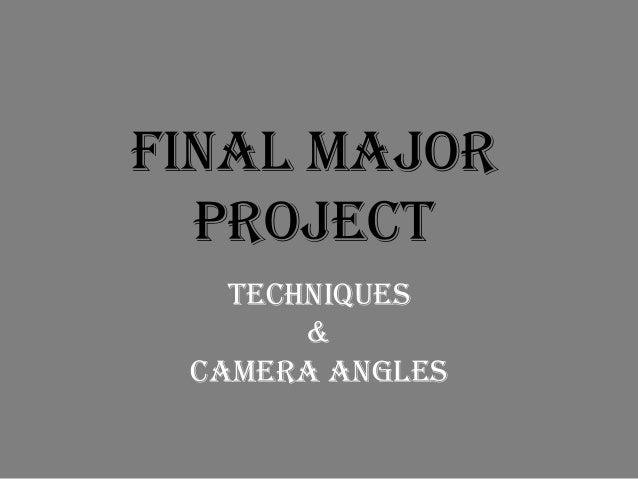 Final Major Project Techniques & Camera Angles