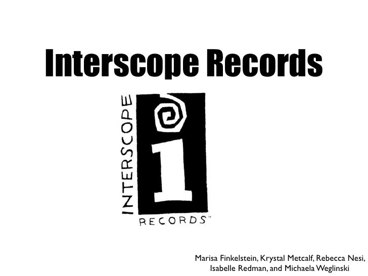 Interscope Records         Marisa Finkelstein, Krystal Metcalf, Rebecca Nesi,             Isabelle Redman, and Michaela We...