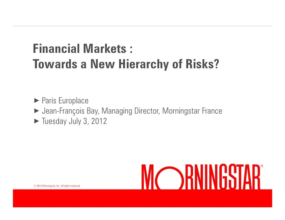 Financial Markets :Towards a New Hierarchy of Risks?× Paris Europlace× Jean-François Bay, Managing Director, Morningstar F...