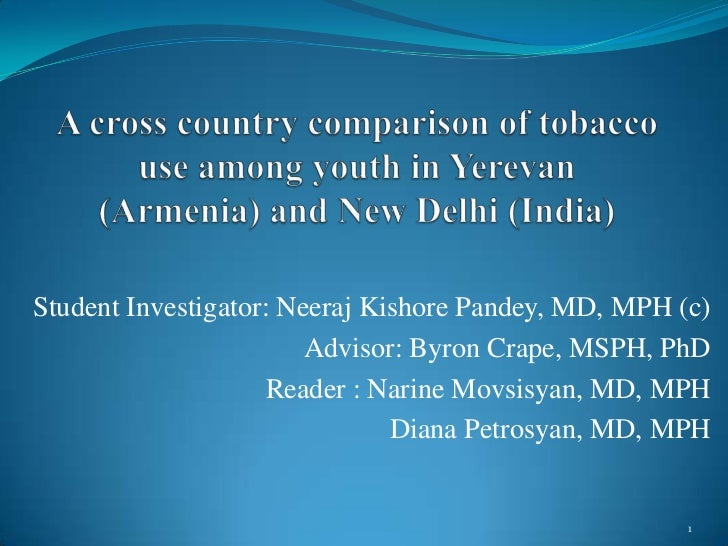A cross country comparison of tobacco use among youth in Yerevan   (Armenia) and New Delhi (India)<br />Student Investigat...