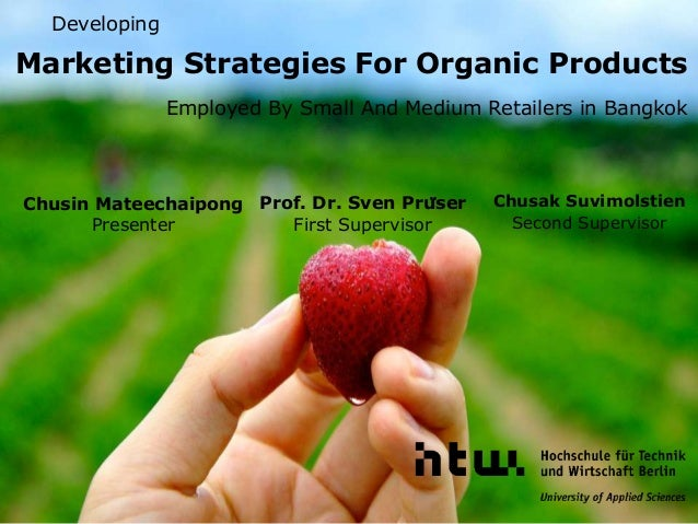 Marketing Strategies For Organic Products Employed By Small And Medium Retailers in Bangkok Chusak Suvimolstien Second Sup...