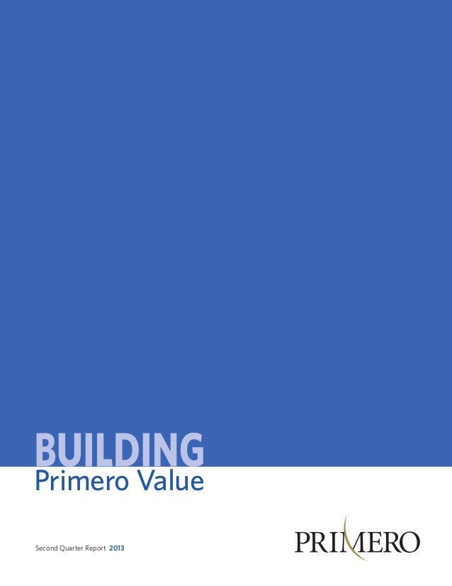 Primero Value Second Quarter Report 2013www.primeromining.com
