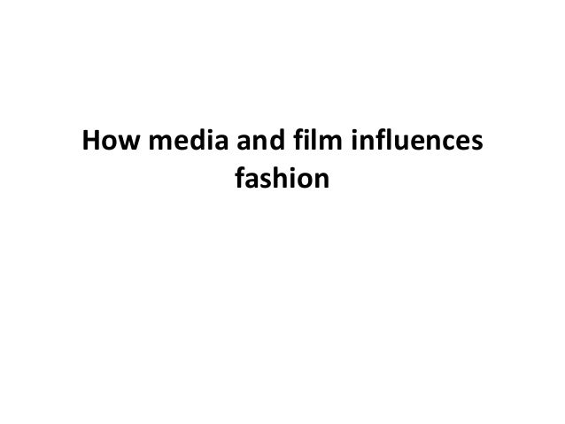 Fashion: Media and Marketing, How Media and Film Influence Fashion
