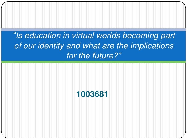 """""""Is education in virtual worlds becoming partof our identity and what are the implications                for the future?""""..."""