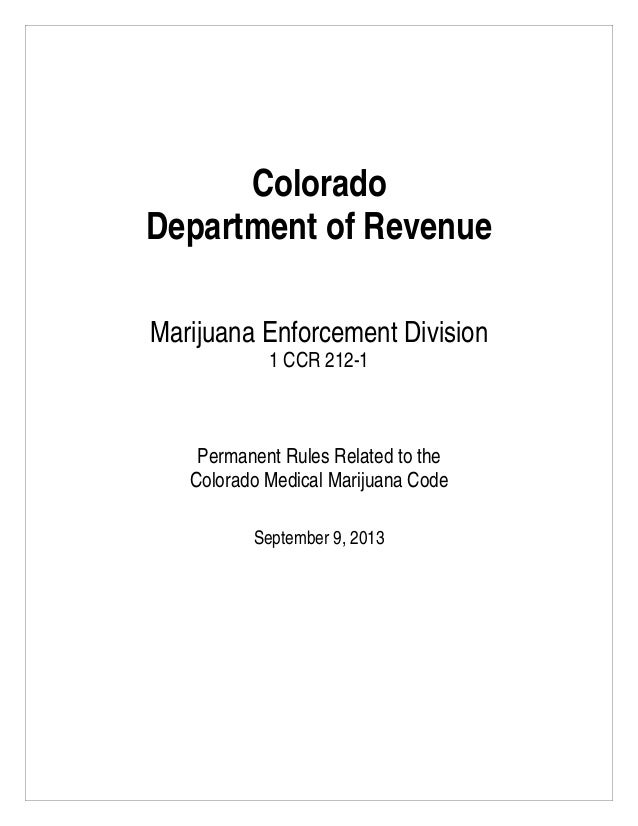 Colorado Department of Revenue Marijuana Enforcement Division 1 CCR 212-1 Permanent Rules Related to the Colorado Medical ...