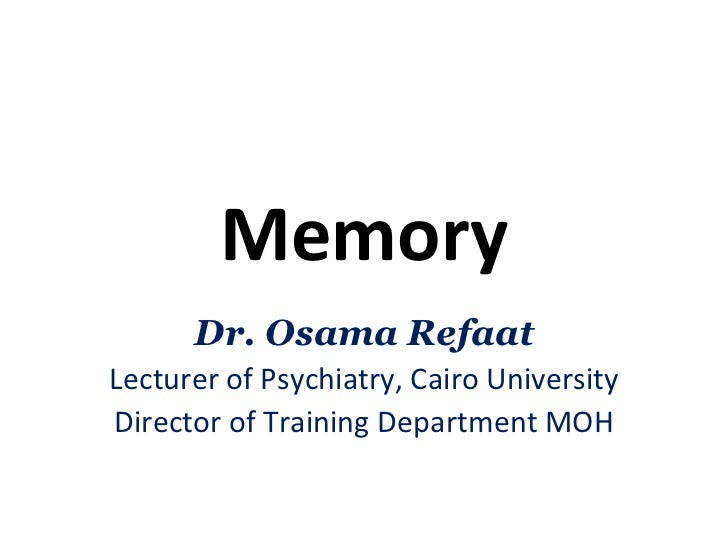 Memory      Dr. Osama RefaatLecturer of Psychiatry, Cairo UniversityDirector of Training Department MOH