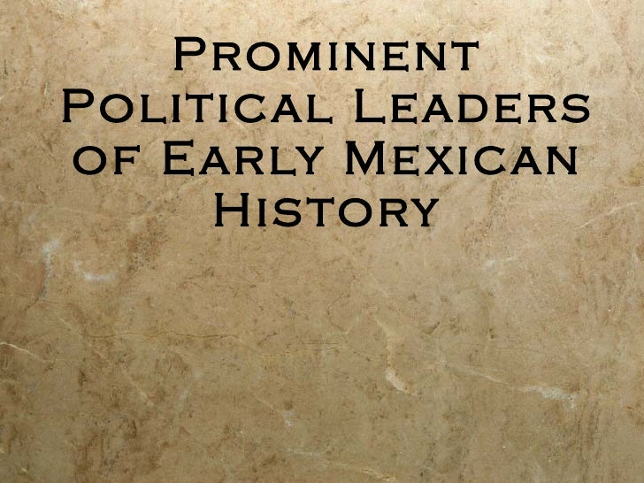 Prominent Political Leaders of Early Mexican History