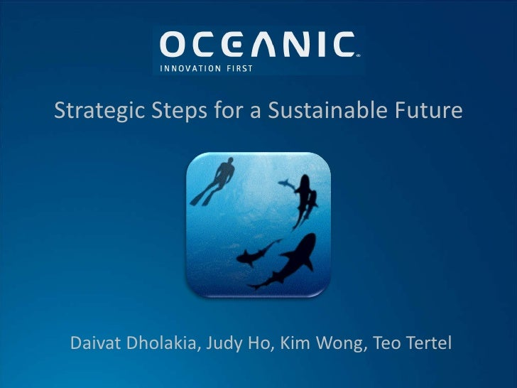 Strategic Steps for a Sustainable Future Daivat Dholakia, Judy Ho, Kim Wong, Teo Tertel