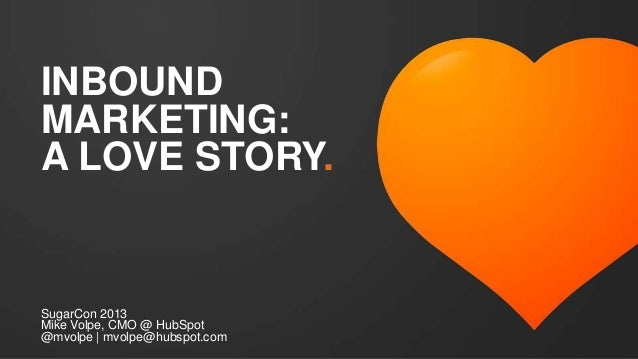 INBOUNDMARKETING:A LOVE STORY.SugarCon 2013Mike Volpe, CMO @ HubSpot@mvolpe | mvolpe@hubspot.com