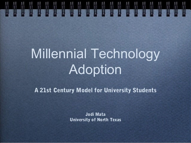 Millennial Technology      AdoptionA 21st Century Model for University Students                    Jodi Mata            Un...