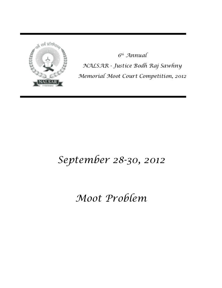 6th Annual     NALSAR - Justice Bodh Raj Sawhny    Memorial Moot Court Competition, 2012September 28-30, 2012   Moot Problem