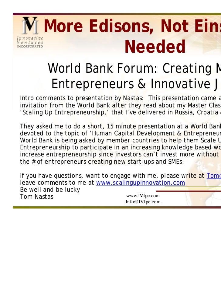 More Edisons, Not Einsteins                 Needed         World Bank Forum: Creating More         Entrepreneurs & Innovat...